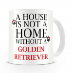 A House Is Not A Home Without A [Choose Your Dog's Breed] Mug
