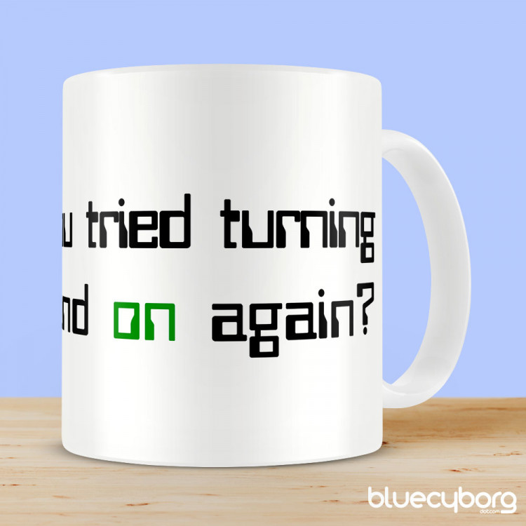 Have You Tried Turning it Off and On Again Mug